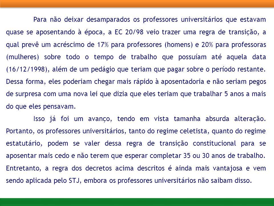 Para não deixar desamparados os professores universitários que estavam quase se aposentando à época, a EC 20/98 veio trazer uma regra de transição, a
