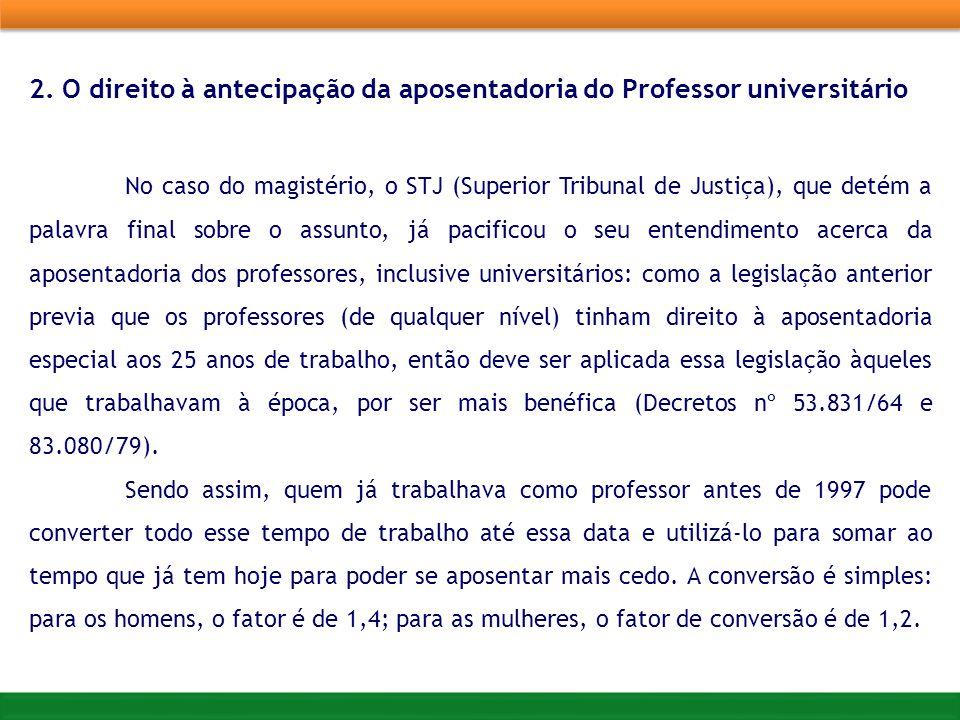 2. O direito à antecipação da aposentadoria do Professor universitário No caso do magistério, o STJ (Superior Tribunal de Justiça), que detém a palavr