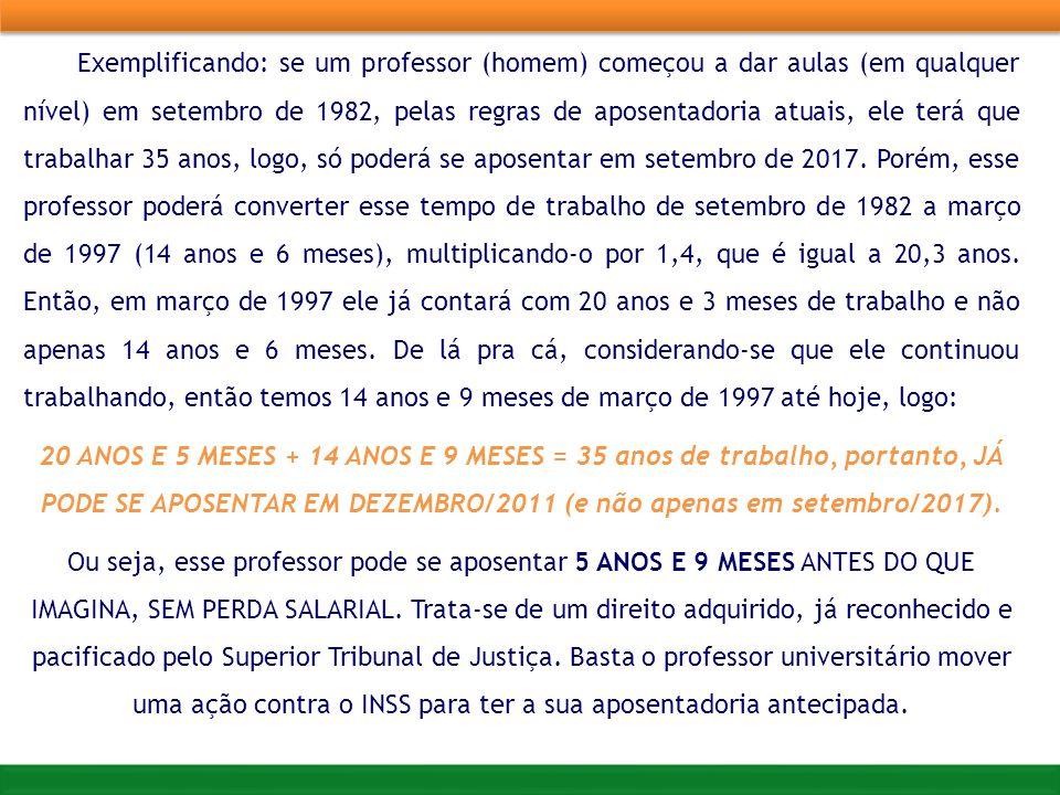 Exemplificando: se um professor (homem) começou a dar aulas (em qualquer nível) em setembro de 1982, pelas regras de aposentadoria atuais, ele terá que trabalhar 35 anos, logo, só poderá se aposentar em setembro de 2017.