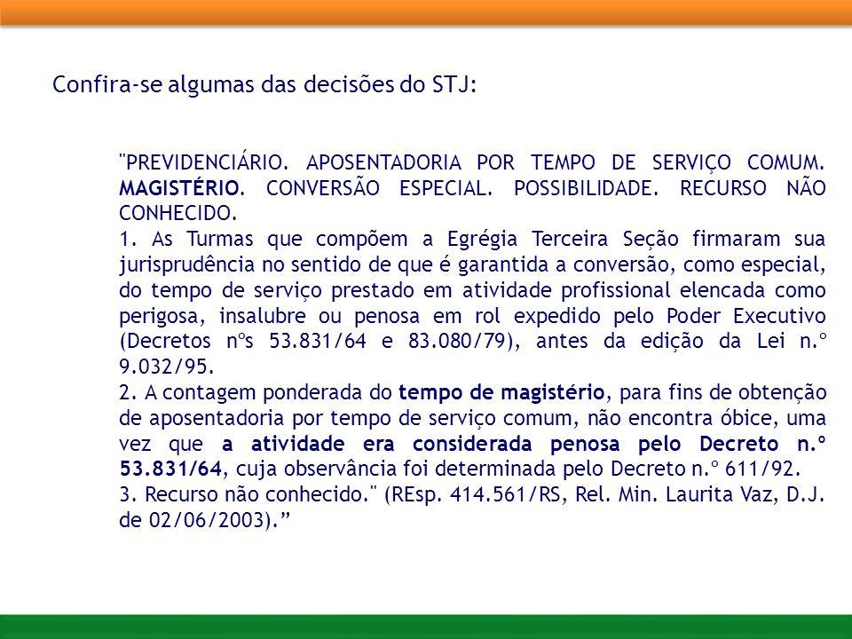 Confira-se algumas das decisões do STJ: PREVIDENCIÁRIO.
