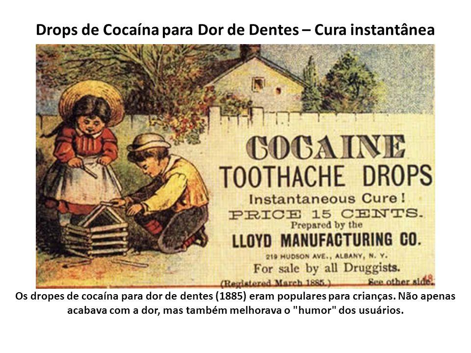 Drops de Cocaína para Dor de Dentes – Cura instantânea Os dropes de cocaína para dor de dentes (1885) eram populares para crianças. Não apenas acabava