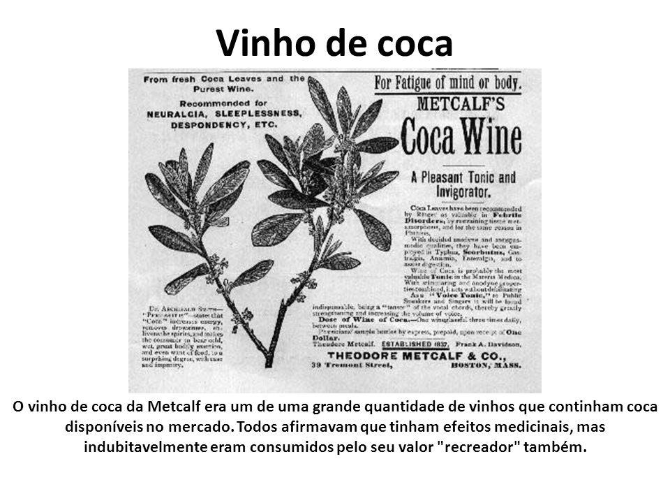 Vinho de coca O vinho de coca da Metcalf era um de uma grande quantidade de vinhos que continham coca disponíveis no mercado. Todos afirmavam que tinh
