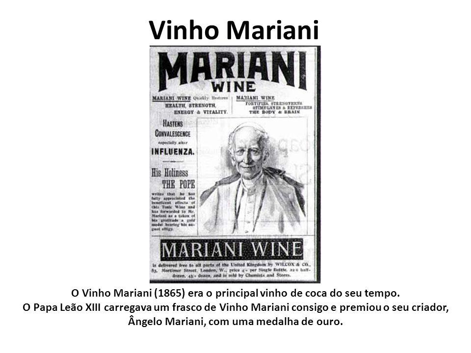Vinho Mariani O Vinho Mariani (1865) era o principal vinho de coca do seu tempo. O Papa Leão XIII carregava um frasco de Vinho Mariani consigo e premi