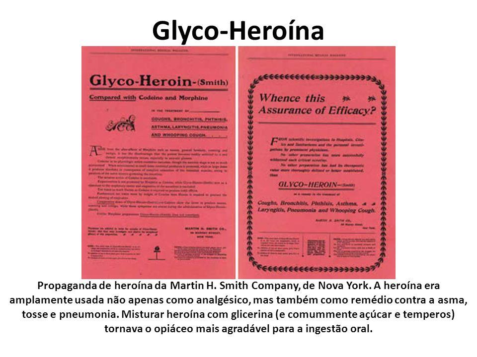 Glyco-Heroína Propaganda de heroína da Martin H. Smith Company, de Nova York. A heroína era amplamente usada não apenas como analgésico, mas também co