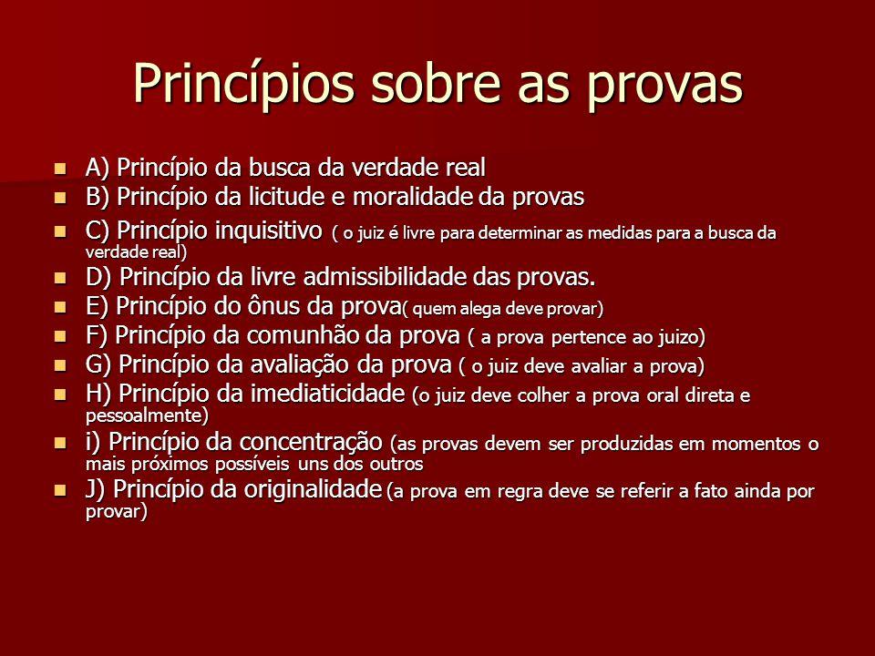 Princípios sobre as provas  A) Princípio da busca da verdade real  B) Princípio da licitude e moralidade da provas  C) Princípio inquisitivo ( o ju