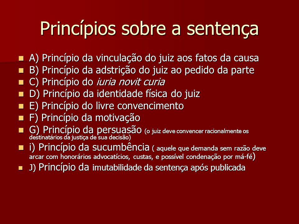 Princípios sobre a sentença  A) Princípio da vinculação do juiz aos fatos da causa  B) Princípio da adstrição do juiz ao pedido da parte  C) Princí
