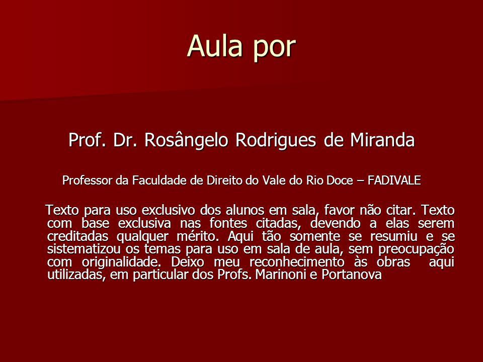 Aula por Prof. Dr. Rosângelo Rodrigues de Miranda Professor da Faculdade de Direito do Vale do Rio Doce – FADIVALE Texto para uso exclusivo dos alunos