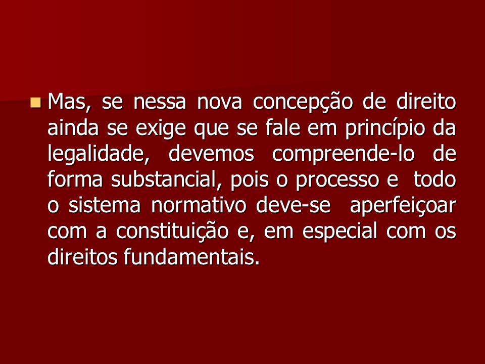  Mas, se nessa nova concepção de direito ainda se exige que se fale em princípio da legalidade, devemos compreende-lo de forma substancial, pois o pr