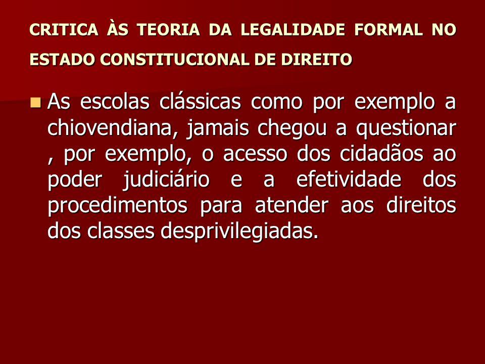 CRITICA ÀS TEORIA DA LEGALIDADE FORMAL NO ESTADO CONSTITUCIONAL DE DIREITO  As escolas clássicas como por exemplo a chiovendiana, jamais chegou a que