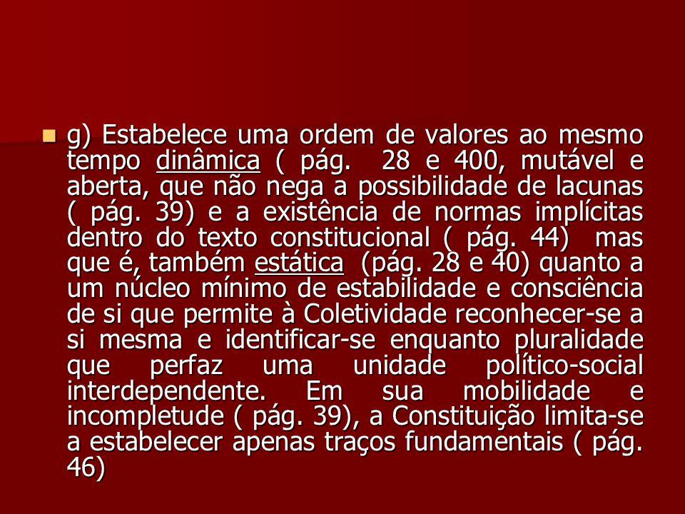  g) Estabelece uma ordem de valores ao mesmo tempo dinâmica ( pág. 28 e 400, mutável e aberta, que não nega a possibilidade de lacunas ( pág. 39) e a