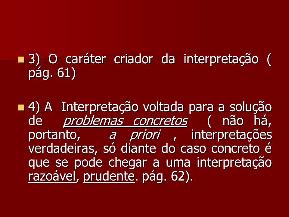 3) O caráter criador da interpretação ( pág. 61)  4) A Interpretação voltada para a solução de problemas concretos ( não há, portanto, a priori, in