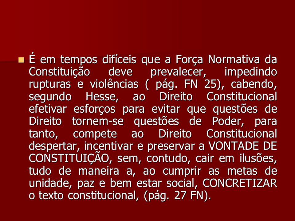  É em tempos difíceis que a Força Normativa da Constituição deve prevalecer, impedindo rupturas e violências ( pág. FN 25), cabendo, segundo Hesse, a