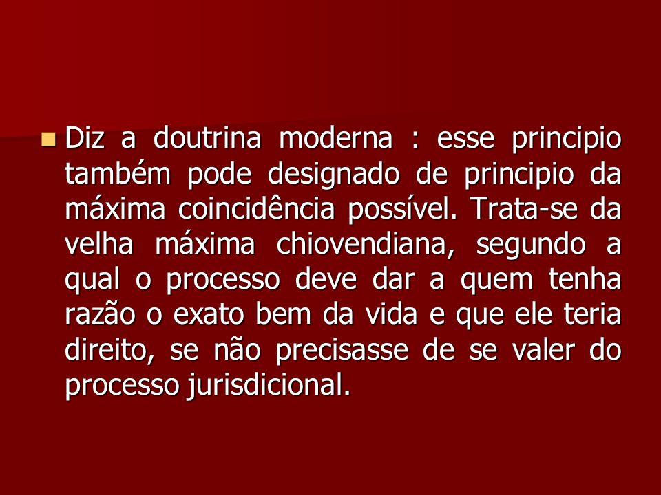  Diz a doutrina moderna : esse principio também pode designado de principio da máxima coincidência possível. Trata-se da velha máxima chiovendiana, s