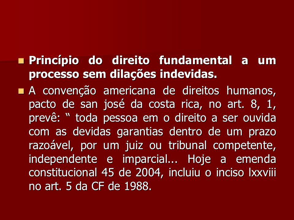  Princípio do direito fundamental a um processo sem dilações indevidas.  A convenção americana de direitos humanos, pacto de san josé da costa rica,