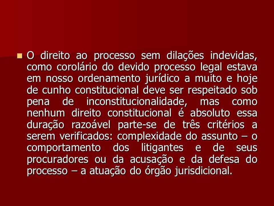  O direito ao processo sem dilações indevidas, como corolário do devido processo legal estava em nosso ordenamento jurídico a muito e hoje de cunho c