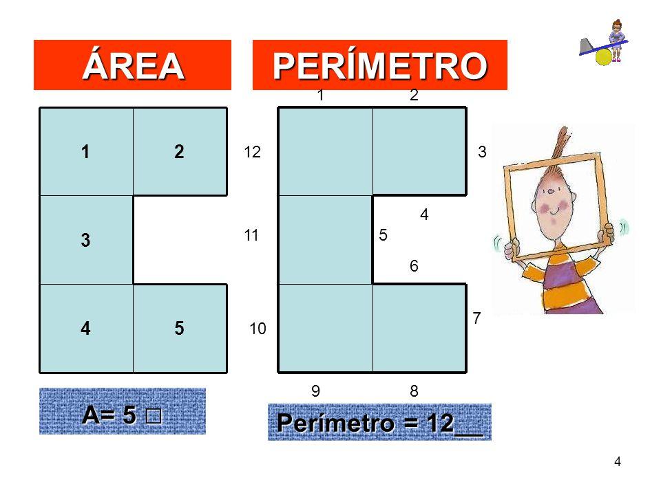 4 ÁREAPERÍMETRO 12 3 45 A= 5 □ 12 3 4 5 6 7 89 10 11 12 Perímetro = 12__