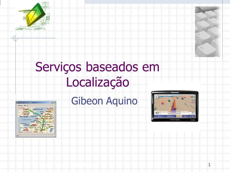 Introdução à Disciplina 1 Serviços baseados em Localização Gibeon Aquino