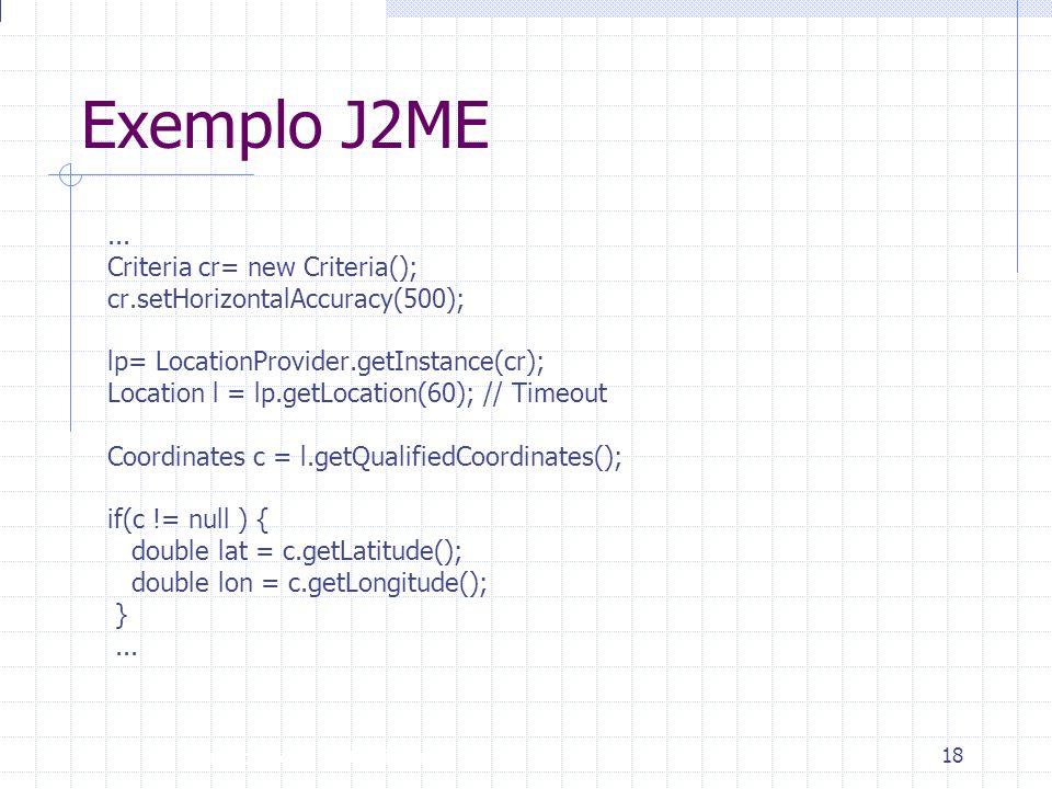 Introdução à Disciplina 18 Exemplo J2ME... Criteria cr= new Criteria(); cr.setHorizontalAccuracy(500); lp= LocationProvider.getInstance(cr); Location