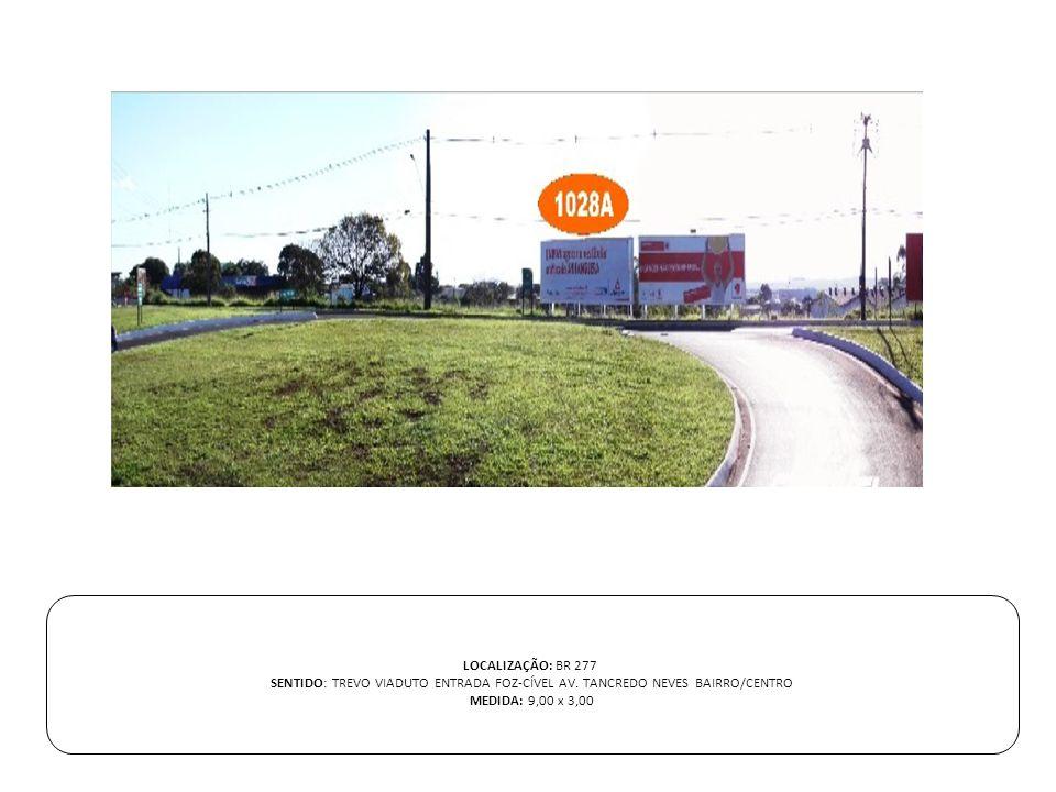 LOCALIZAÇÃO: BR 277 SENTIDO: TREVO VIADUTO ENTRADA FOZ-CÍVEL AV. TANCREDO NEVES BAIRRO/CENTRO MEDIDA: 9,00 x 3,00