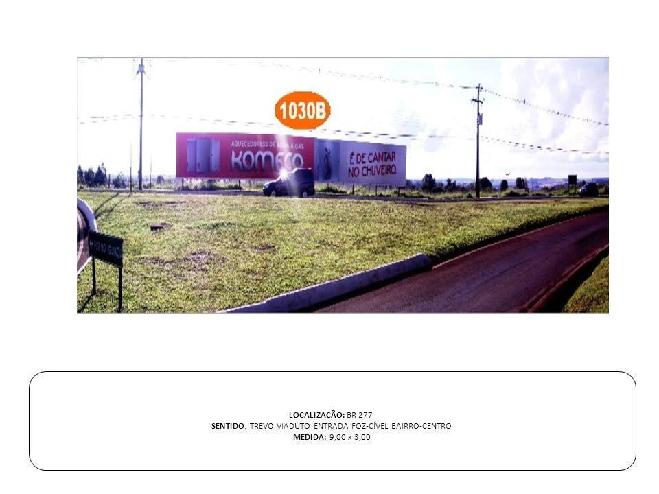 LOCALIZAÇÃO: BR 277 SENTIDO: TREVO VIADUTO ENTRADA FOZ-CÍVEL BAIRRO-CENTRO MEDIDA: 9,00 x 3,00