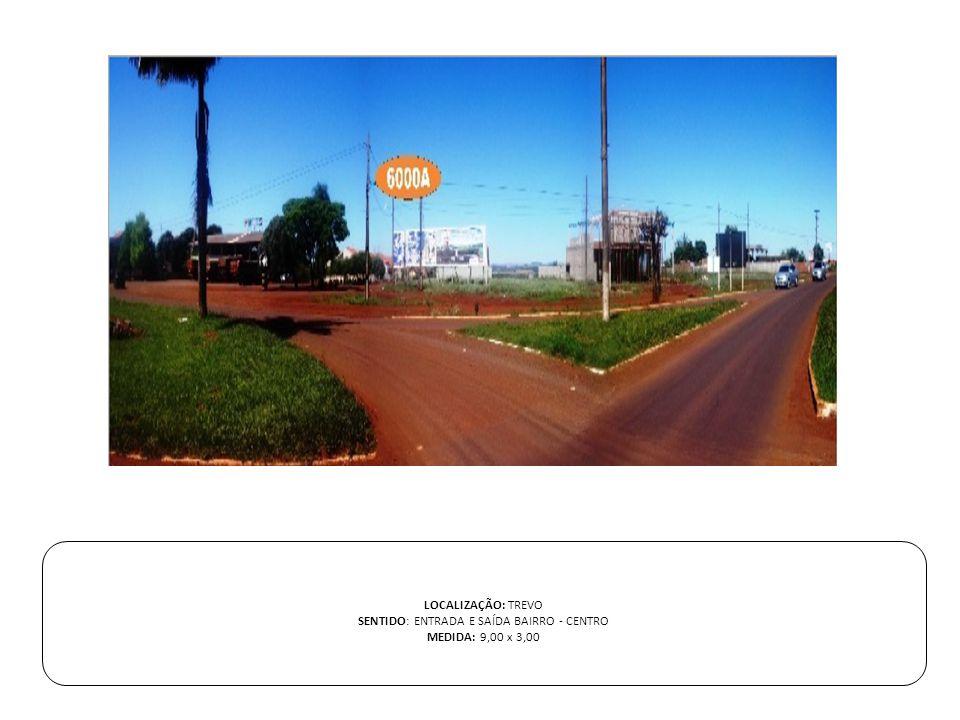 LOCALIZAÇÃO: TREVO SENTIDO: ENTRADA E SAÍDA BAIRRO - CENTRO MEDIDA: 9,00 x 3,00
