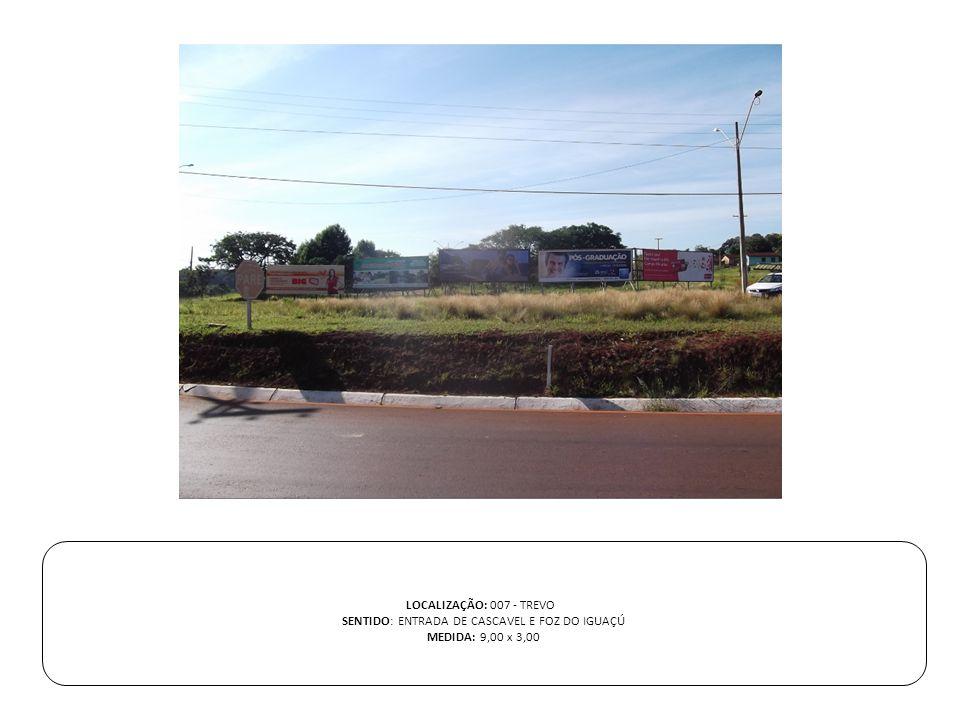 LOCALIZAÇÃO: 007 - TREVO SENTIDO: ENTRADA DE CASCAVEL E FOZ DO IGUAÇÚ MEDIDA: 9,00 x 3,00
