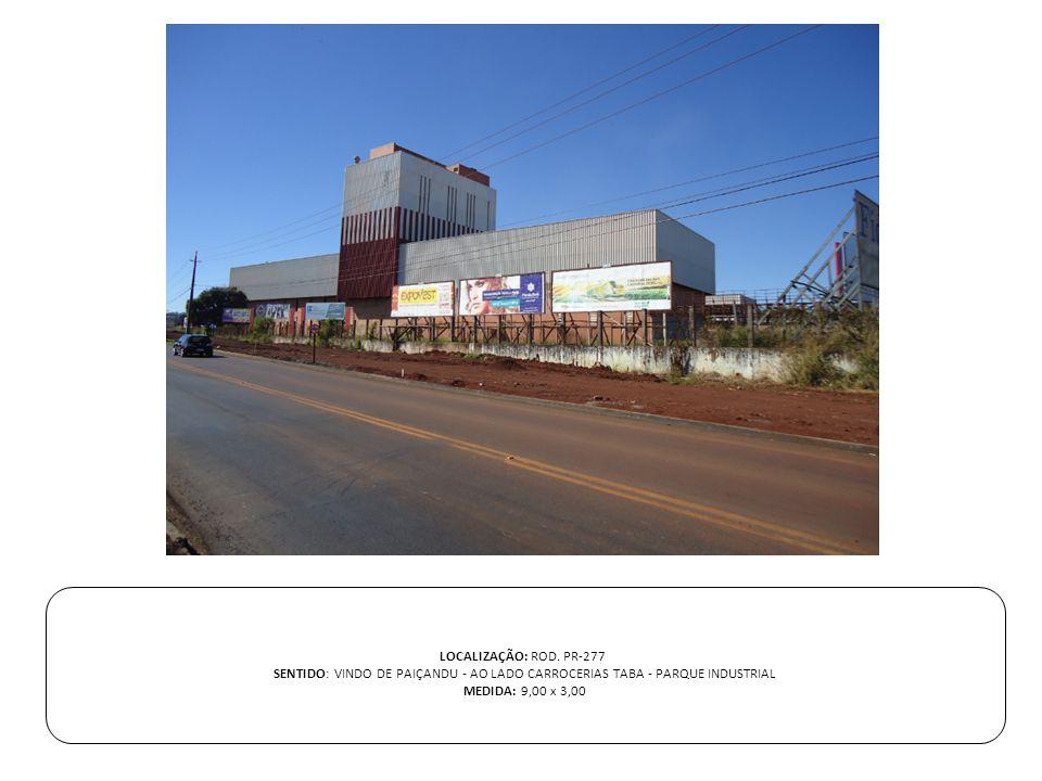 LOCALIZAÇÃO: ROD. PR-277 SENTIDO: VINDO DE PAIÇANDU - AO LADO CARROCERIAS TABA - PARQUE INDUSTRIAL MEDIDA: 9,00 x 3,00
