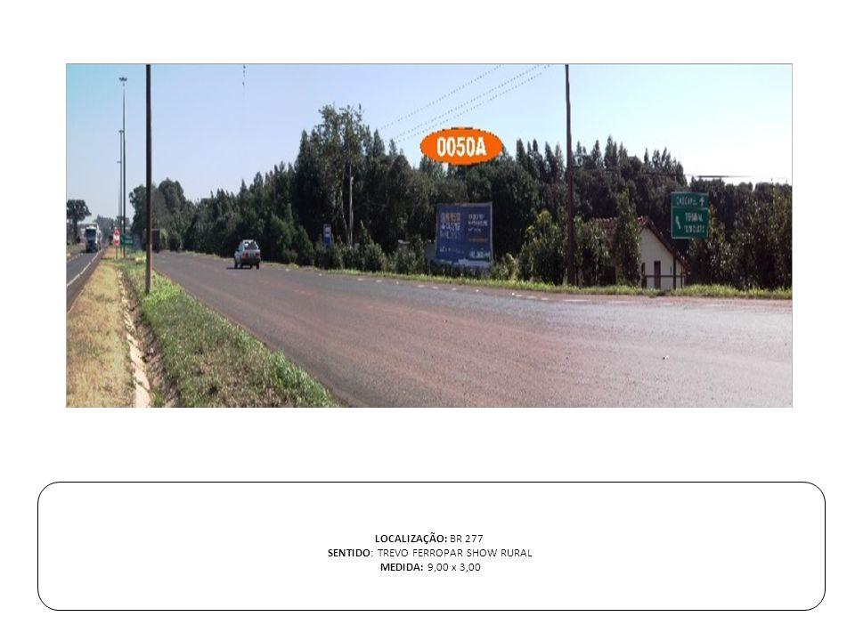LOCALIZAÇÃO: BR 277 SENTIDO: TREVO FERROPAR SHOW RURAL MEDIDA: 9,00 x 3,00