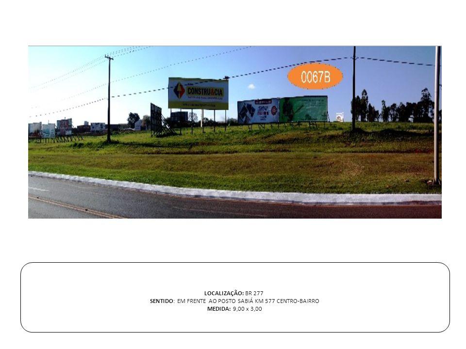 LOCALIZAÇÃO: BR 277 SENTIDO: EM FRENTE AO POSTO SABIÁ KM 577 CENTRO-BAIRRO MEDIDA: 9,00 x 3,00