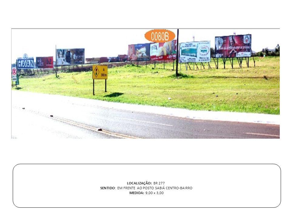 LOCALIZAÇÃO: BR 277 SENTIDO: EM FRENTE AO POSTO SABIÁ CENTRO-BAIRRO MEDIDA: 9,00 x 3,00