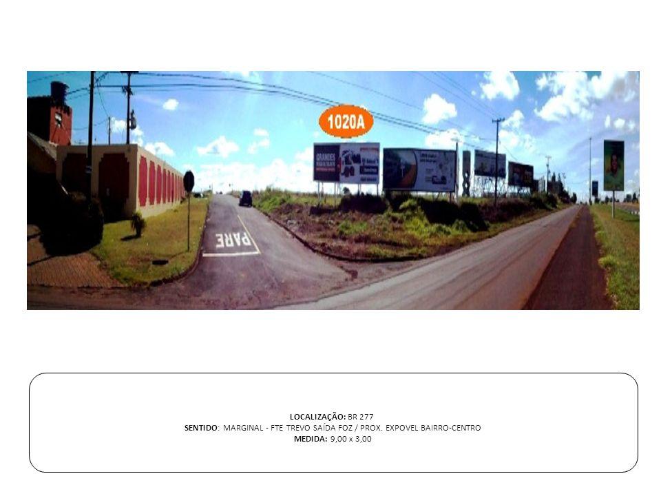 LOCALIZAÇÃO: BR 277 SENTIDO: MARGINAL - FTE TREVO SAÍDA FOZ / PROX. EXPOVEL BAIRRO-CENTRO MEDIDA: 9,00 x 3,00