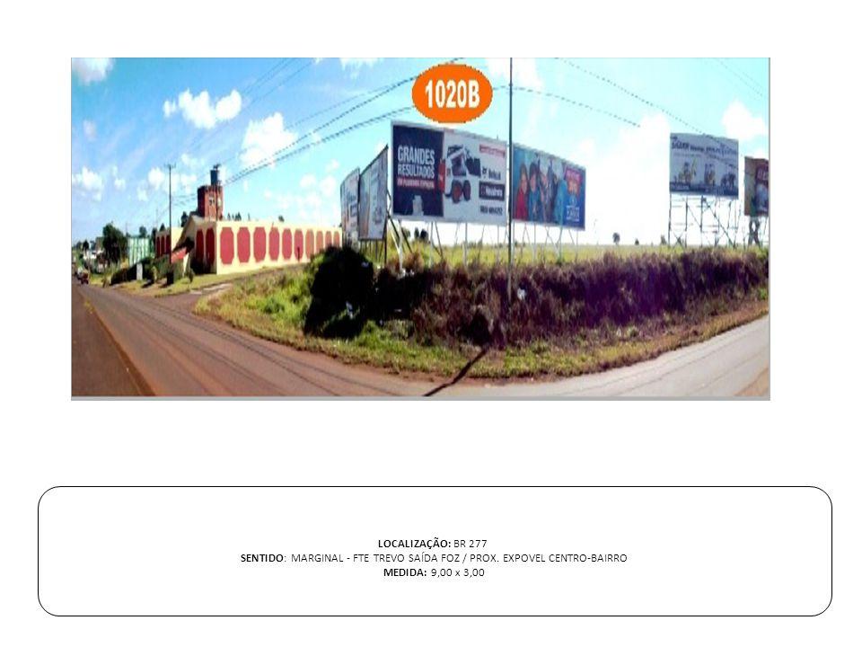 LOCALIZAÇÃO: BR 277 SENTIDO: MARGINAL - FTE TREVO SAÍDA FOZ / PROX. EXPOVEL CENTRO-BAIRRO MEDIDA: 9,00 x 3,00
