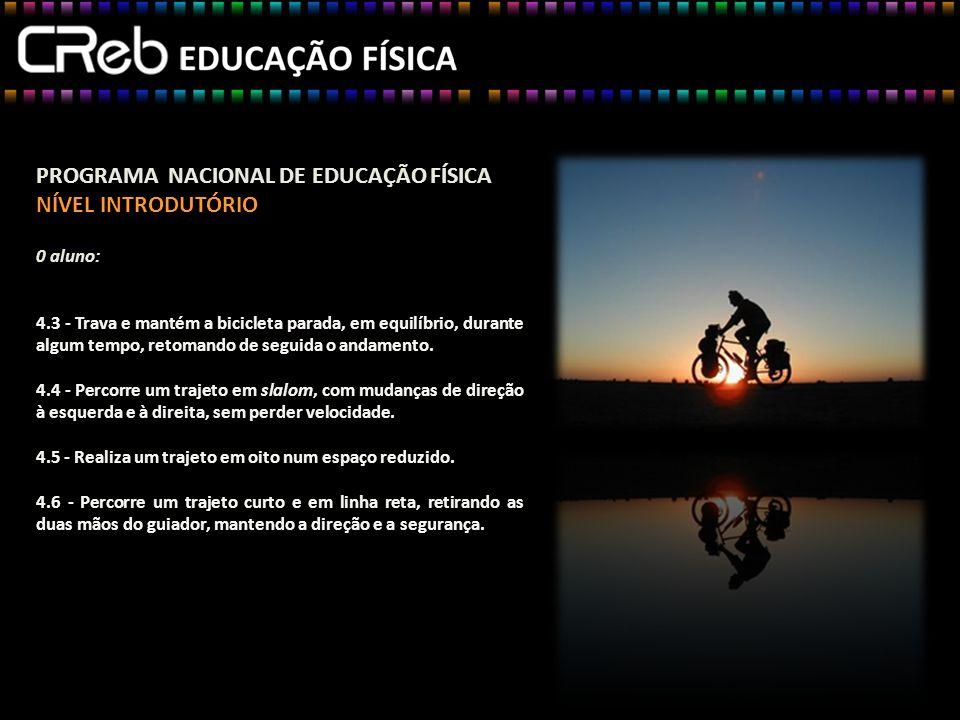 PROGRAMA NACIONAL DE EDUCAÇÃO FÍSICA NÍVEL INTRODUTÓRIO 0 aluno: 4.3 - Trava e mantém a bicicleta parada, em equilíbrio, durante algum tempo, retomando de seguida o andamento.