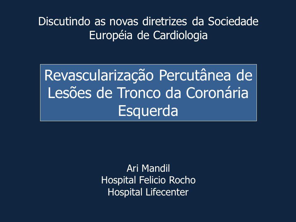 Discutindo as novas diretrizes da Sociedade Européia de Cardiologia Revascularização Percutânea de Lesões de Tronco da Coronária Esquerda Ari Mandil H