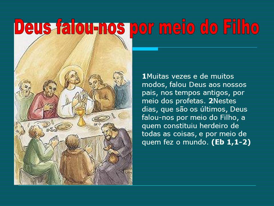 1Muitas vezes e de muitos modos, falou Deus aos nossos pais, nos tempos antigos, por meio dos profetas. 2Nestes dias, que são os últimos, Deus falou-n
