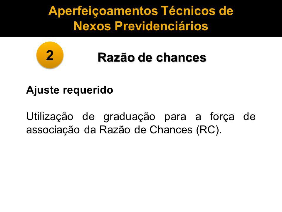 Ajuste requerido Utilização de graduação para a força de associação da Razão de Chances (RC). Aperfeiçoamentos Técnicos de Nexos Previdenciários Razão