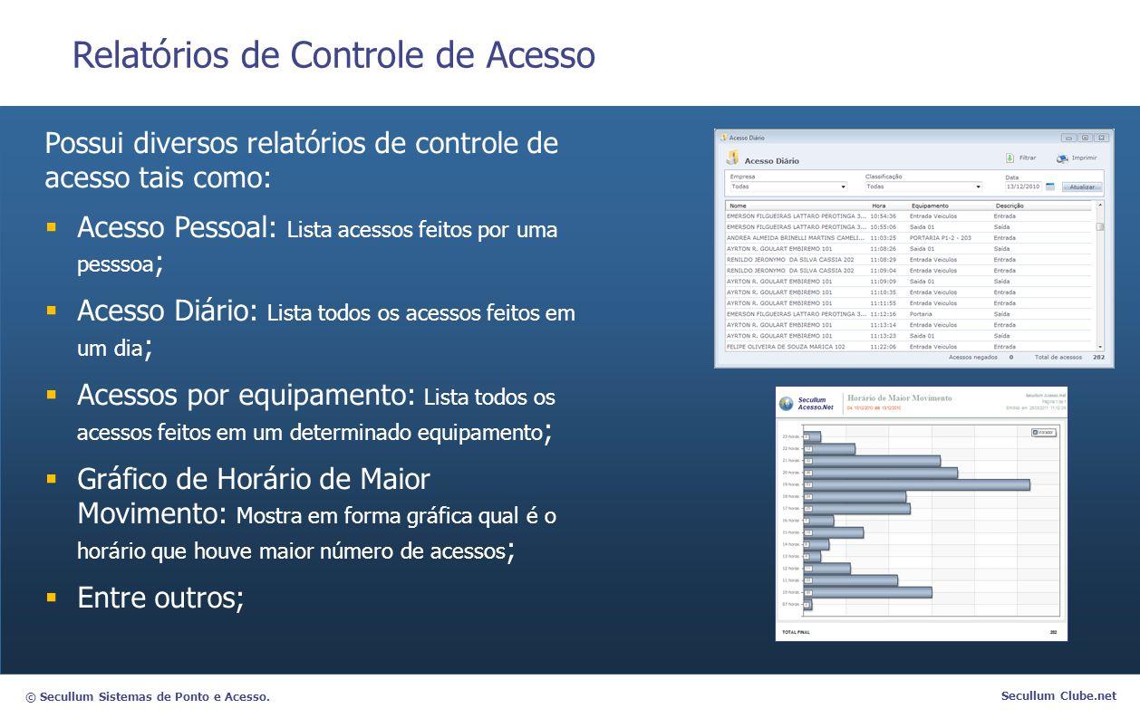 © Secullum Sistemas de Ponto e Acesso. Secullum Clube.net Relatórios de Controle de Acesso Possui diversos relatórios de controle de acesso tais como: