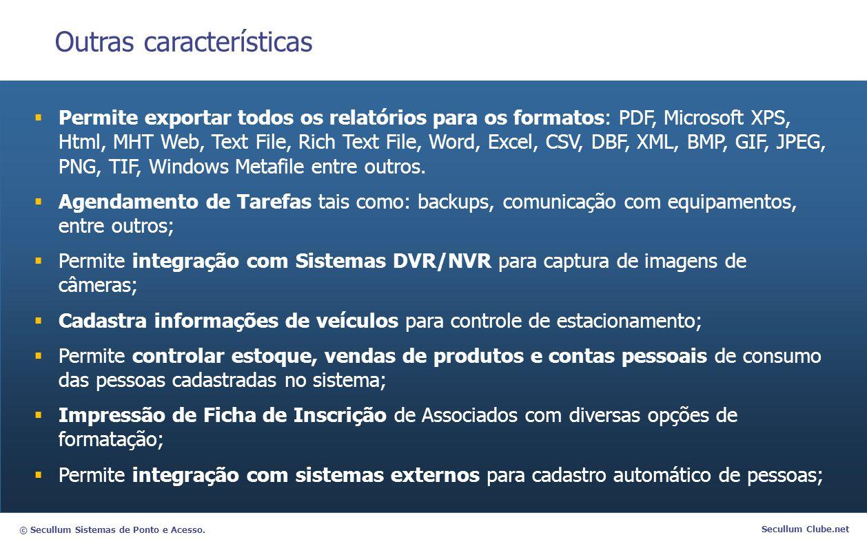 © Secullum Sistemas de Ponto e Acesso. Secullum Clube.net Outras características  Permite exportar todos os relatórios para os formatos: PDF, Microso