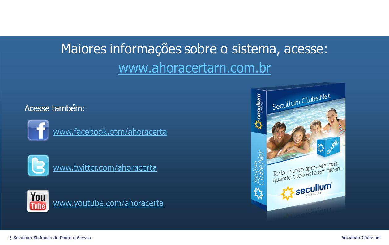 © Secullum Sistemas de Ponto e Acesso. Secullum Clube.net Acesse também: www.facebook.com/ahoracerta www.twitter.com/ahoracerta www.youtube.com/ahorac