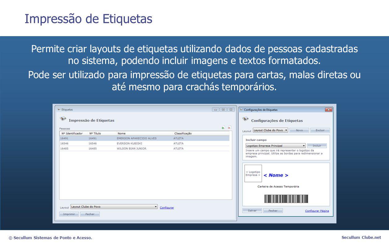© Secullum Sistemas de Ponto e Acesso. Secullum Clube.net Impressão de Etiquetas Permite criar layouts de etiquetas utilizando dados de pessoas cadast