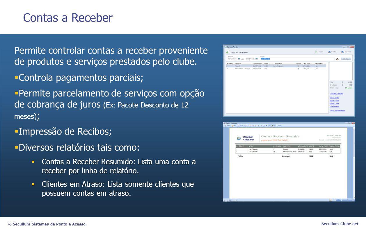 © Secullum Sistemas de Ponto e Acesso. Secullum Clube.net Contas a Receber Permite controlar contas a receber proveniente de produtos e serviços prest
