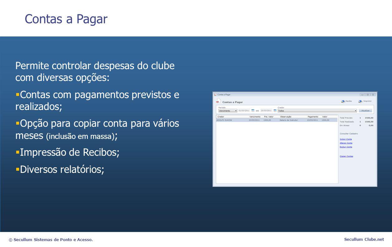 © Secullum Sistemas de Ponto e Acesso. Secullum Clube.net Contas a Pagar Permite controlar despesas do clube com diversas opções:  Contas com pagamen