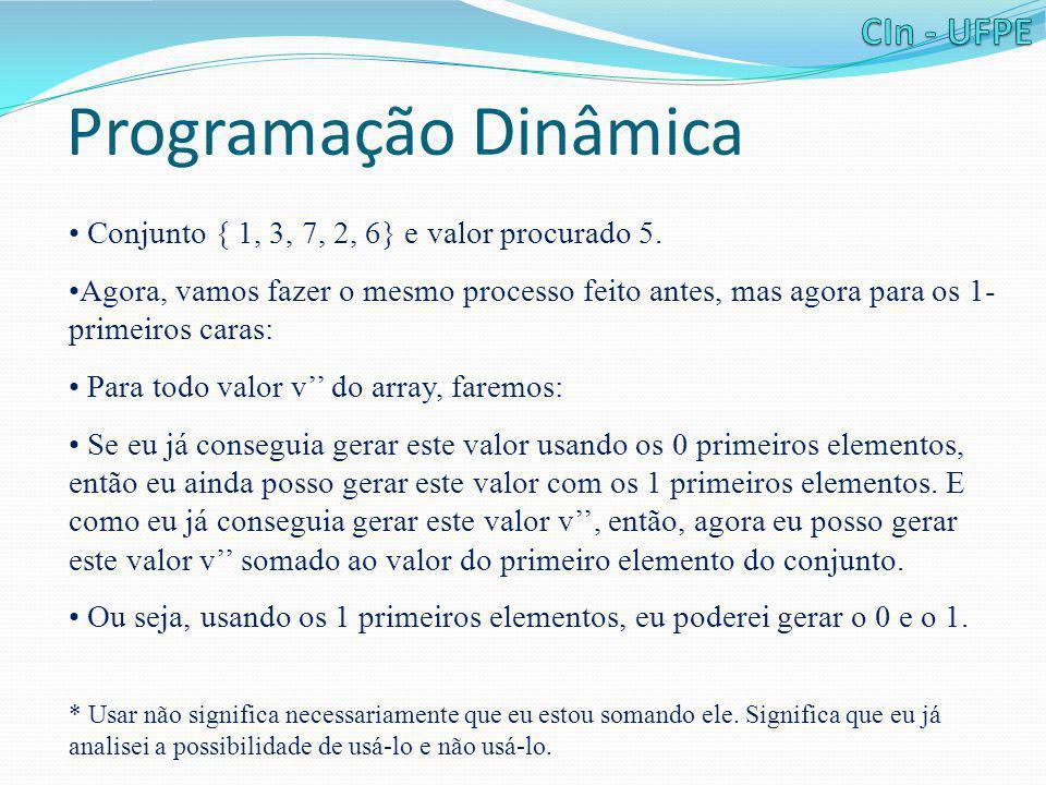 Programação Dinâmica • Conjunto { 1, 3, 7, 2, 6} e valor procurado 5. •Agora, vamos fazer o mesmo processo feito antes, mas agora para os 1- primeiros