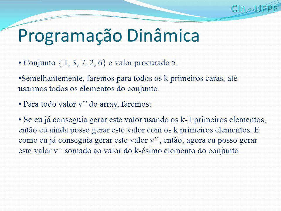 Programação Dinâmica • Conjunto { 1, 3, 7, 2, 6} e valor procurado 5. •Semelhantemente, faremos para todos os k primeiros caras, até usarmos todos os