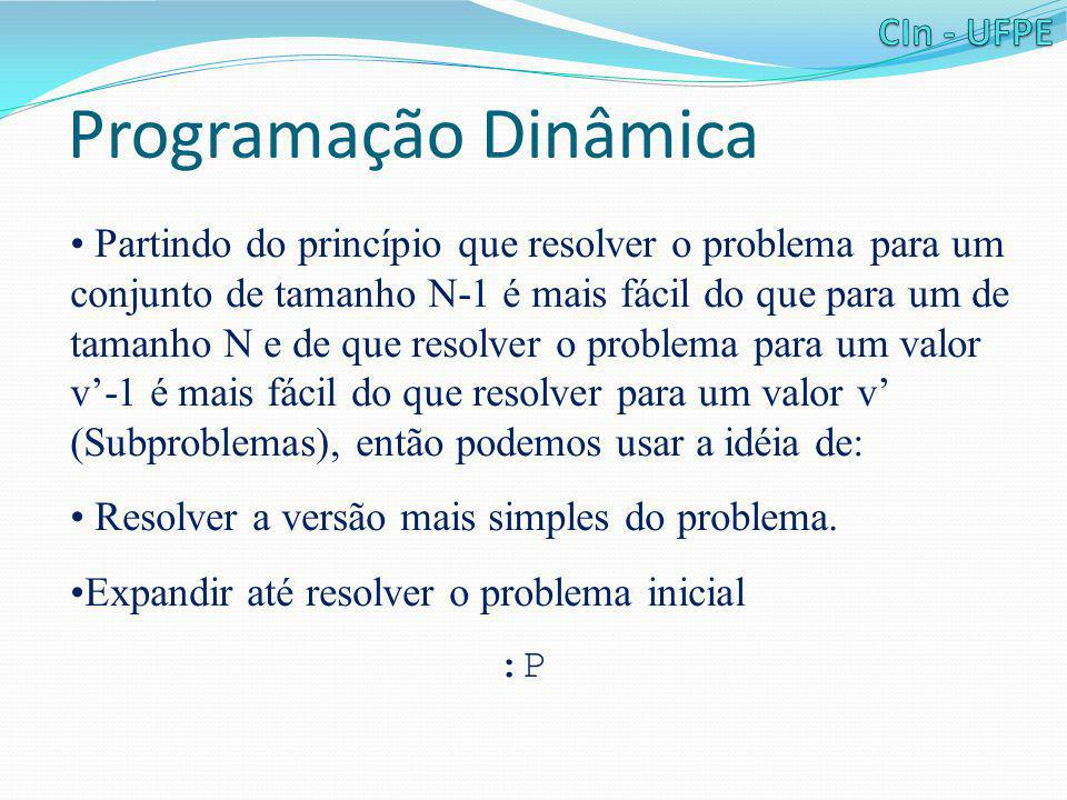 Programação Dinâmica • Pela resultado final da tabela, podemos ver que há um subconjunto do conjunto inicial, tal que, sua soma é igual ao valor procurado 5.