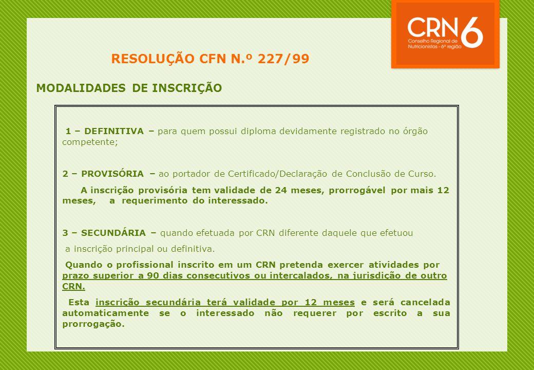 RESOLUÇÃO CFN N.º 227/99 MODALIDADES DE INSCRIÇÃO 1 – DEFINITIVA – para quem possui diploma devidamente registrado no órgão competente; 2 – PROVISÓRIA – ao portador de Certificado/Declaração de Conclusão de Curso.
