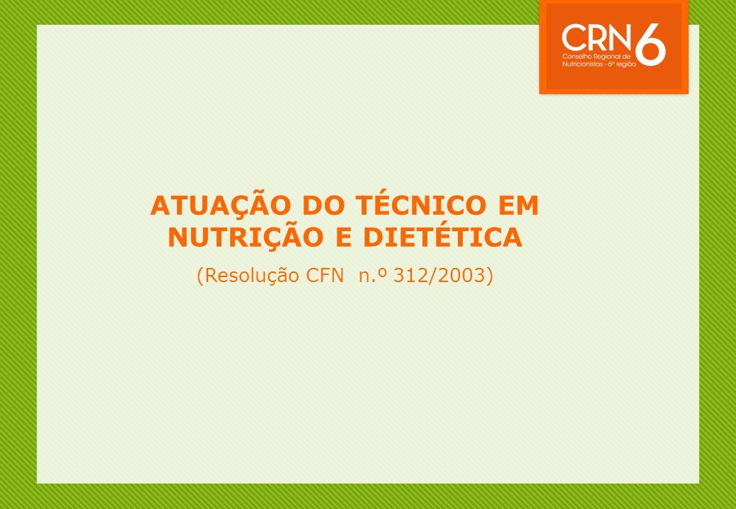 ATUAÇÃO DO TÉCNICO EM NUTRIÇÃO E DIETÉTICA (Resolução CFN n.º 312/2003)