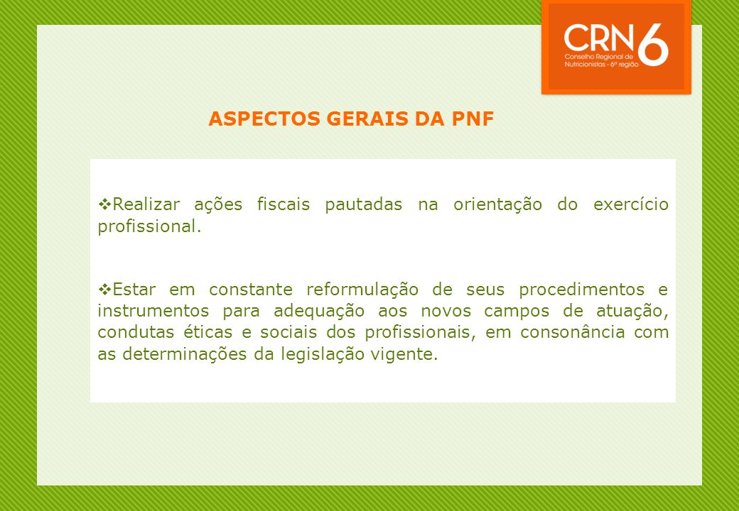 ASPECTOS GERAIS DA PNF  Realizar ações fiscais pautadas na orientação do exercício profissional.
