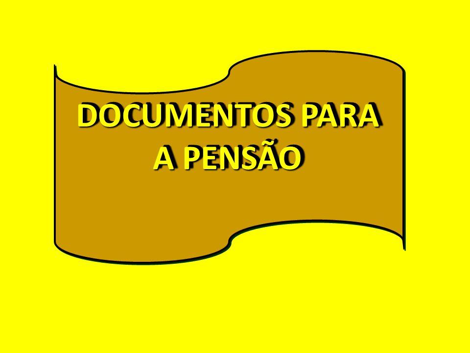 DOCUMENTOS PARA A PENSÃO DOCUMENTOS PARA A PENSÃO