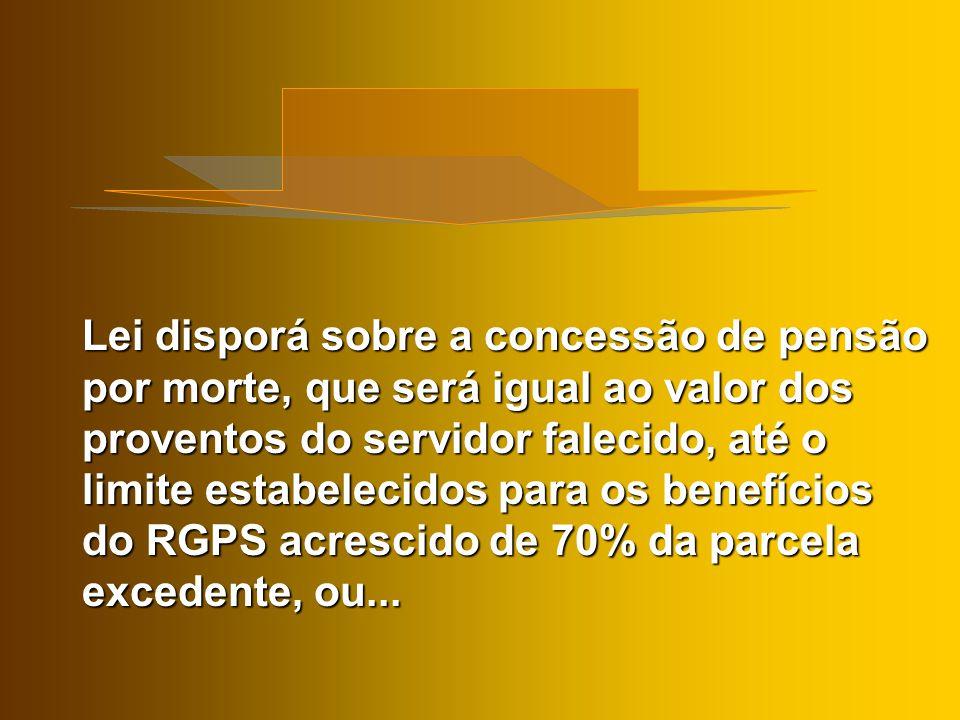 ou o valor da totalidade da remuneração do servidor no cargo em que se deu o falecimento, até o limite estabelecido para os benefícios do RGPS acrescido de 70% da parcela excedente